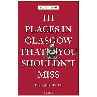 111 Places in Glasgow That You Shouldn't Miss by 111 Places in Glasgo