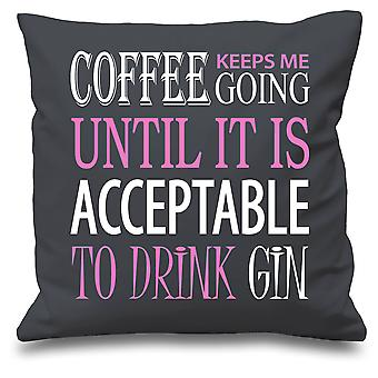 Grey Cushion Cover Coffee Keeps Me Going Until It Is Acceptable To Drink Gin 16