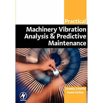 Practical Machinery Vibration Analysis and Predictive Maintenance by Scheffer & Cornelius