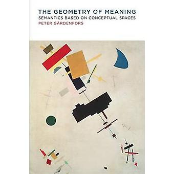 The Geometry of Meaning - Semantics Based on Conceptual Spaces by Pete
