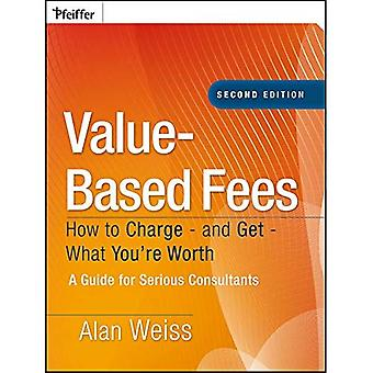Value-based Fees: How to Charge? And Get? What You're Worth (Ultimate Consultant (Pfeiffer))