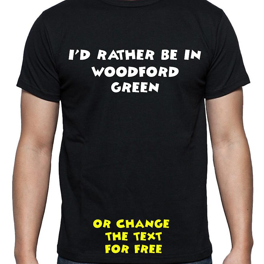 I'd Rather Be In Woodford green Black Hand Printed T shirt