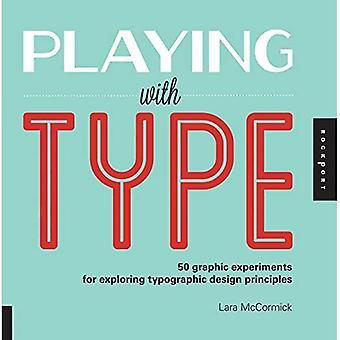 Spelar med typ: 50 grafiska experiment för att utforska typografisk designprinciper