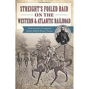 Streight's Foiled Raid on the Western & Atlantic Railroad: Emma Sansom's Courage and Nathan Bedford Forrest's...