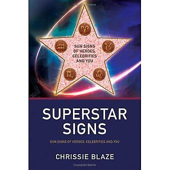 Superstar Signs: Sun Signs of Heroes, Celebrities and You