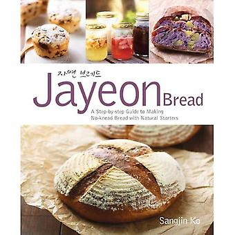 Jayeon Bread: A Step by Step Guide to Making No-knead Bread with Natural Starters