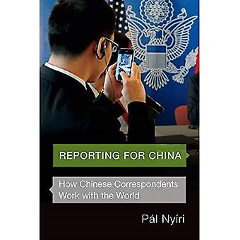 Reporting for China: How Chinese Correspondents Work with the World