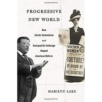 Progressive New World: How Settler Colonialism and Transpacific Exchange Shaped� American Reform