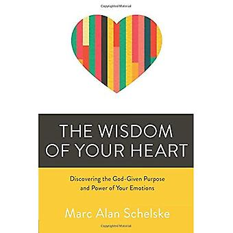 The Wisdom of Your Heart: Discovering the God-Given Purpose and Power of Your Emotions