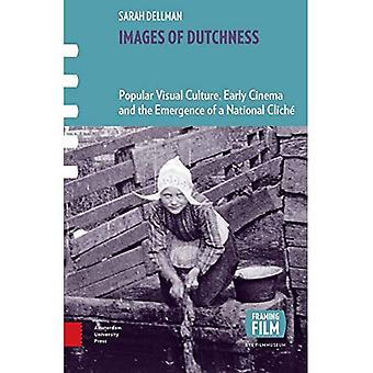 Images of Dutchness: Popular Visual Culture, Early Cinema and the Emergence of a National Clich , 1800-1914 (Framing Film)