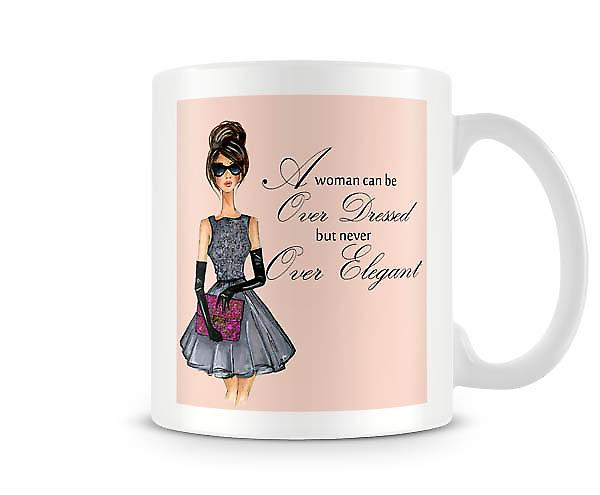 A Woman Can Be Over Dressed Never Over Elegant Mug