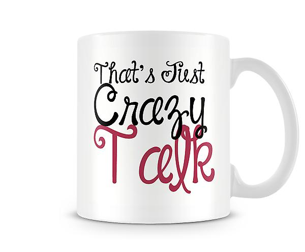 Thats Just Crazy Talk Printed Mug