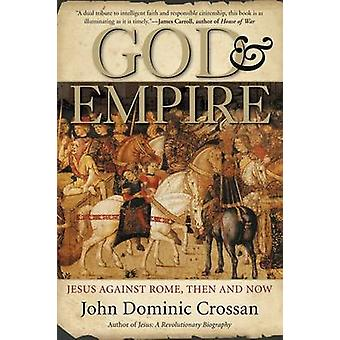God and Empire Jesus Against Rome Then and Now by Crossan & John Dominic