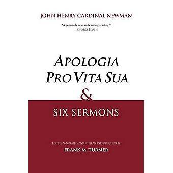 Apologia Pro Vita Sua and Six Sermons by Newman & John Henry