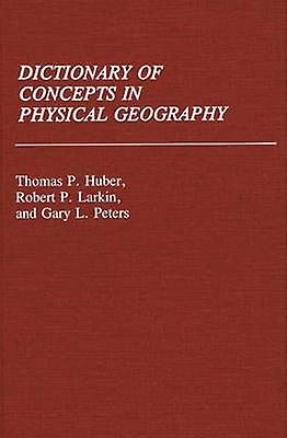 Dictionary of Concepts in Physical Geography by Huber & Thomas Patrick