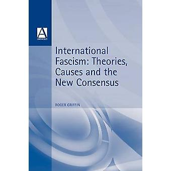 International Fascism Theories Causes and the New Consensus by Griffin & Roger