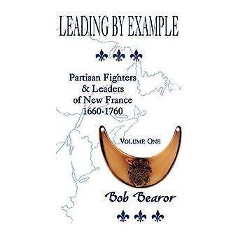 Leiden door voorbeeld partijdige strijders leiders van Nieuw-Frankrijk 16601760 Volume One door Bearor & Bob