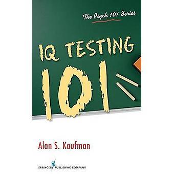 IQ Testing 101 by Kaufman & Alan S.