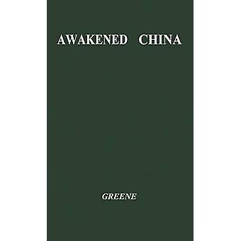 Awakened China The Country Americans Dont Know by Greene & Felix