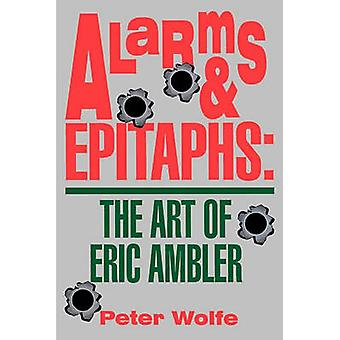 Alarms  Epitaphs The Art of Eric Ambler by Wolfe & Peter