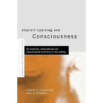Implicit inlärning och medvetande en empirisk filosofiska och Computational konsensus i vardande av Cleeremans & Axel