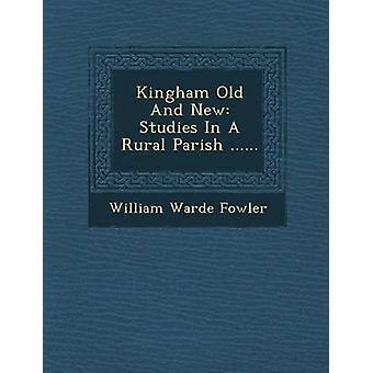 Kingham alte und neue Studien In einer ländlichen Gemeinde... von Fowler & William Warde