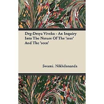 DrgDrsya Viveka  An Inquiry Into The Nature Of The seer And The seen by Nikhilananda & Swami.