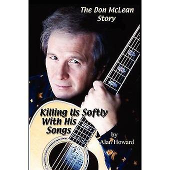The Don McLean Story Killing Us Softly With His Songs by Howard & Alan