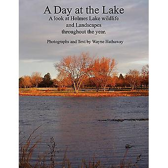 A Day at the Lake A Look at Holmes Lake Wildlife and Landscapes Throughout the Year. by Trimbach & Joseph H.