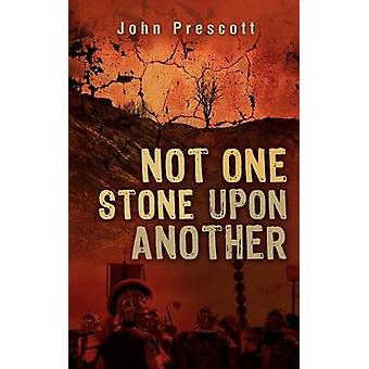 NOT ONE STONE UPON ANOTHER by Prescott & John