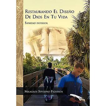 Restaurando El Diseno de Dios en tu Vida by Figueroa & Milagros Severino