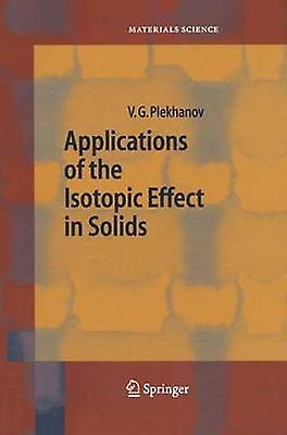 Applications of the Isotopic Effect in Solids by Plekhanov & Vladimir G.
