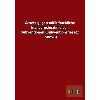 Gesetz Gegen Mibruchliche Inanspruchnahme von Subventionen Subventionsgesetz SubvG von Ohne Autor