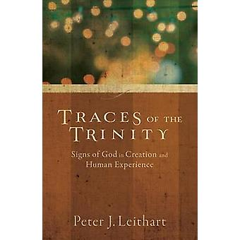 Traces of the Trinity  Signs of God in Creation and Human Experience by Peter J Leithart