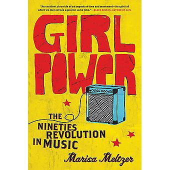 Girl Power - The Nineties Revolution in Music by Marisa Meltzer - 9780