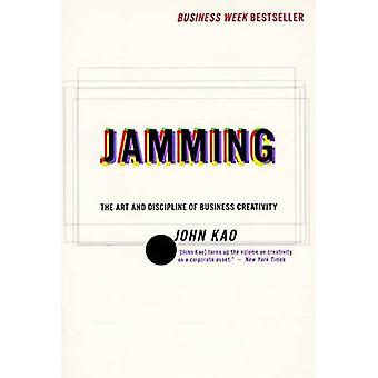 Jamming - Art and Discipline of Corporate Creativity - the by John Kao