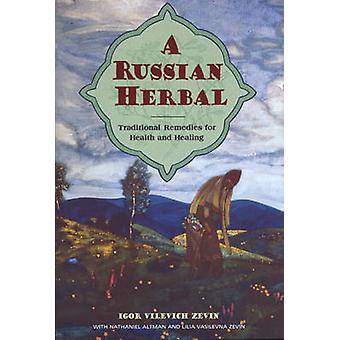 A Russian Herbal - Traditional Remedies for Health and Healing by Igor