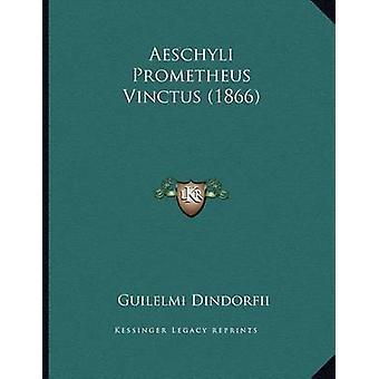 Aeschyli Prometheus Vinctus (1866) by Guilelmi Dindorfii - 9781167341