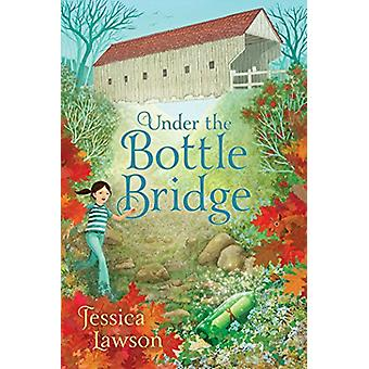 Under the Bottle Bridge by Jessica Lawson - 9781481448420 Book
