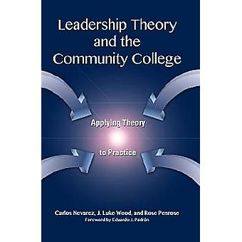 Leadership Theory and the Community College - Applying Theory to Pract