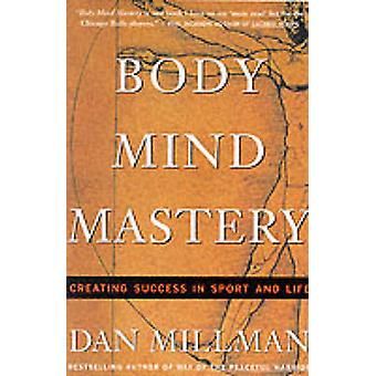Body Mind Mastery - Creating Success in Sport and Life (Revised editio