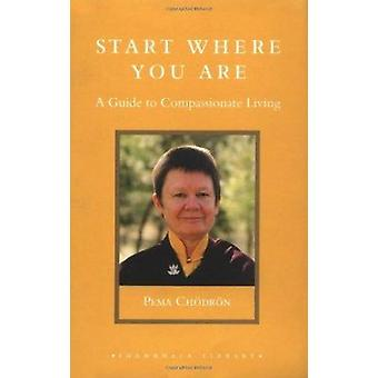 Start Where You are - A Guide to Compassionate Living by Pema Chodron