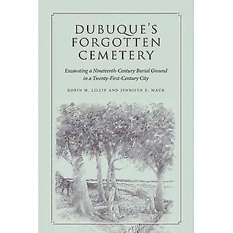Dubuque's Forgotten Cemetery - Excavating a Nineteenth-Century Burial