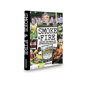 Smoke and Fire - Recipes and Menus for Entertaining Outdoors by Holly