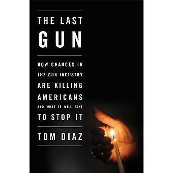 Last Gun - How Changes in the Gun Industry are Killing Americans and W