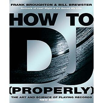 How to DJ (Properly) - The Art and Science of Playing Records by Bill