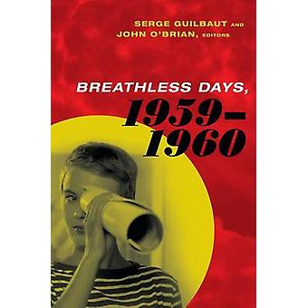 Breathless Days - 1959-1960 by Serge Guilbaut - John O'Brian - 978082