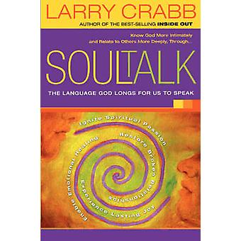 Soul Talk - The Language God Longs for Us to Speak by Larry Crabb - 97