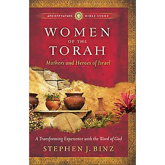 Women of the Torah - Matriarchs and Heroes of Israel by Stephen J. Bin