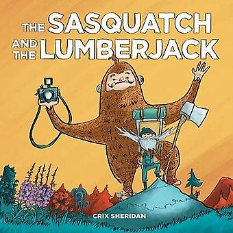 The Sasquatch and the Lumberjack by Crix Sheridan - 9781632171610 Book
